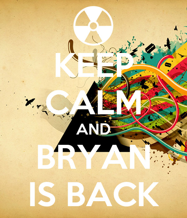 KEEP CALM AND BRYAN IS BACK