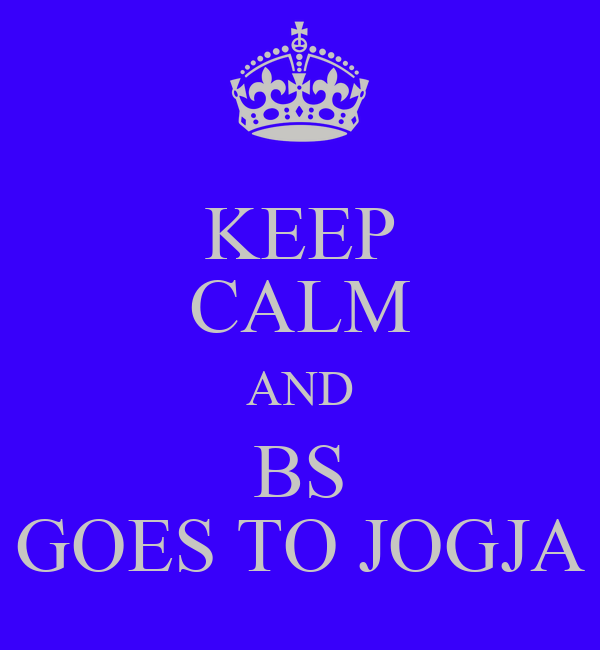 KEEP CALM AND BS GOES TO JOGJA