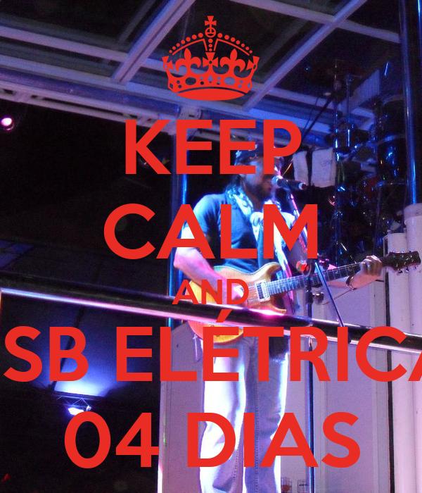 KEEP CALM AND BSB ELÉTRICA 04 DIAS