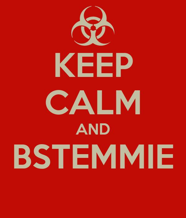 KEEP CALM AND BSTEMMIE