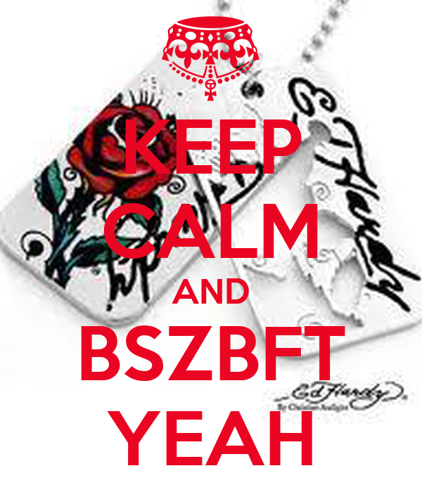 KEEP CALM AND BSZBFT YEAH