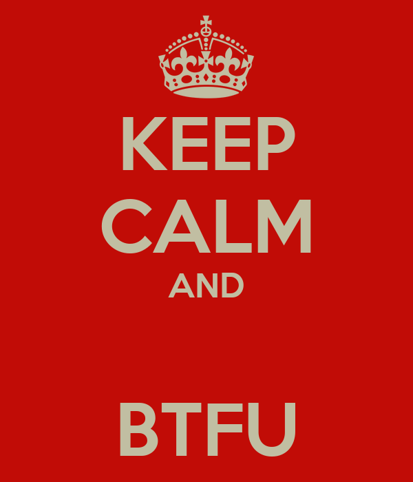 KEEP CALM AND  BTFU