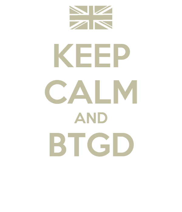 KEEP CALM AND BTGD