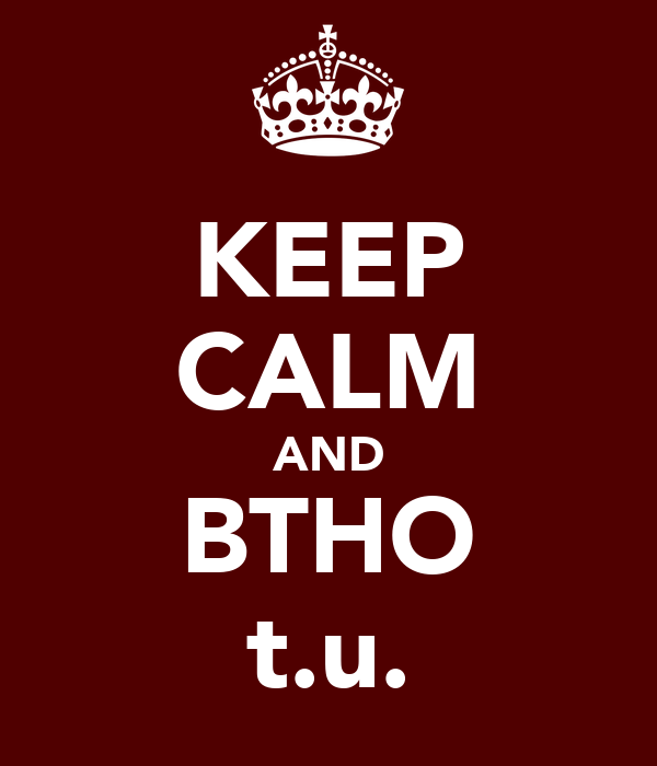 KEEP CALM AND BTHO t.u.