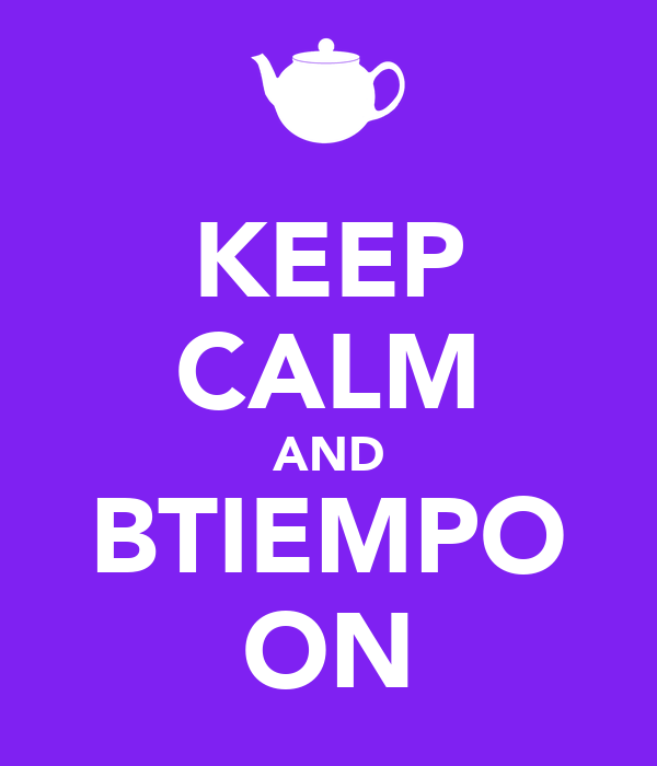 KEEP CALM AND BTIEMPO ON