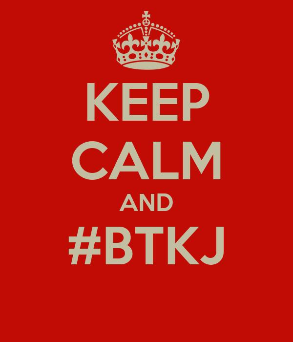 KEEP CALM AND #BTKJ