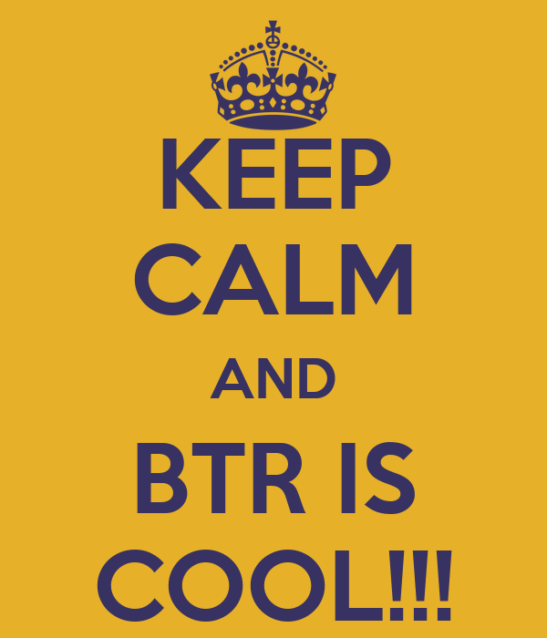 KEEP CALM AND BTR IS COOL!!!