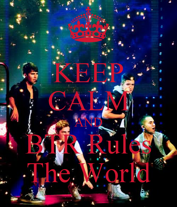 KEEP CALM AND BTR Rules The World