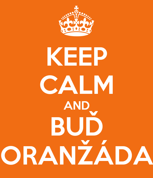 KEEP CALM AND BUĎ ORANŽÁDA