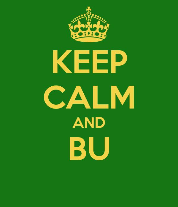 KEEP CALM AND BU
