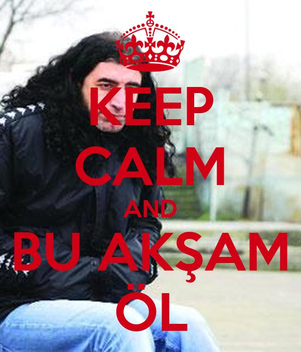 KEEP CALM AND BU AKŞAM ÖL