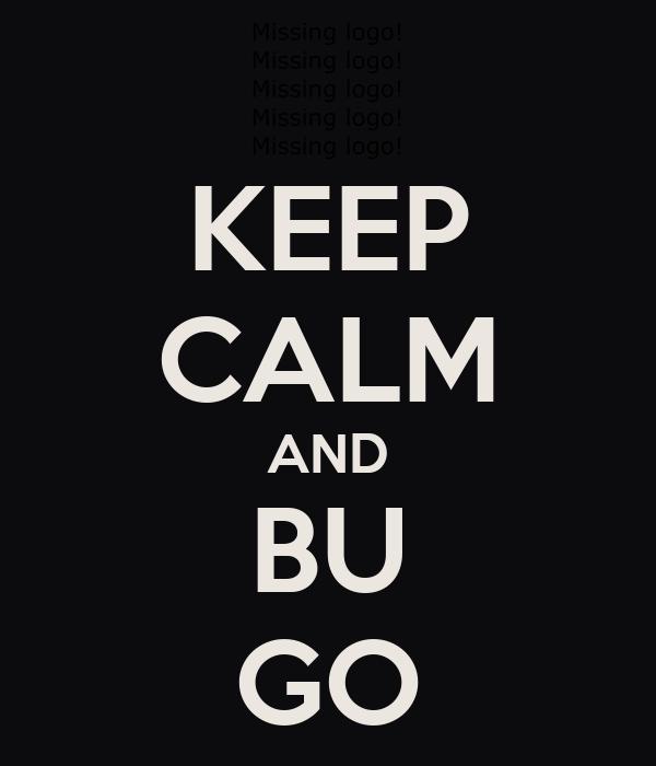 KEEP CALM AND BU GO