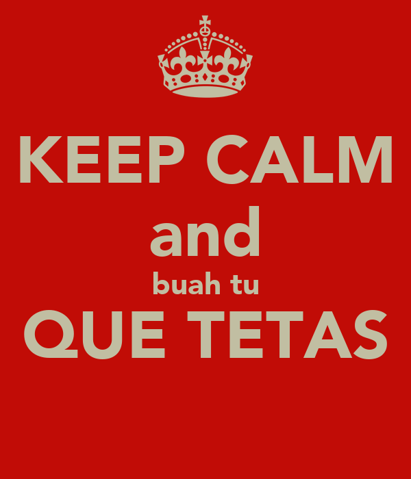 KEEP CALM and buah tu QUE TETAS