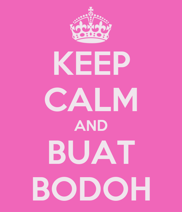 KEEP CALM AND BUAT BODOH