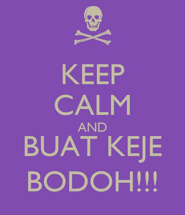 KEEP CALM AND BUAT KEJE BODOH!!!