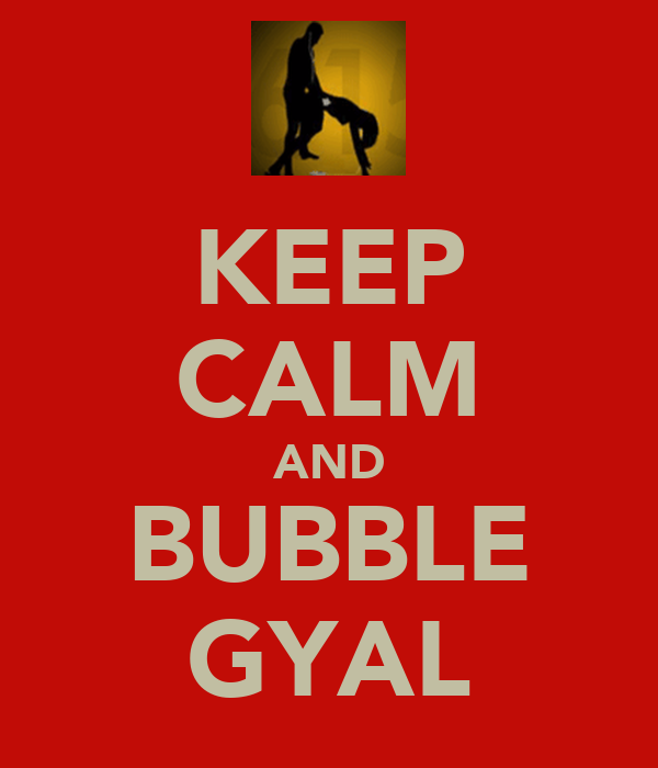 KEEP CALM AND BUBBLE GYAL