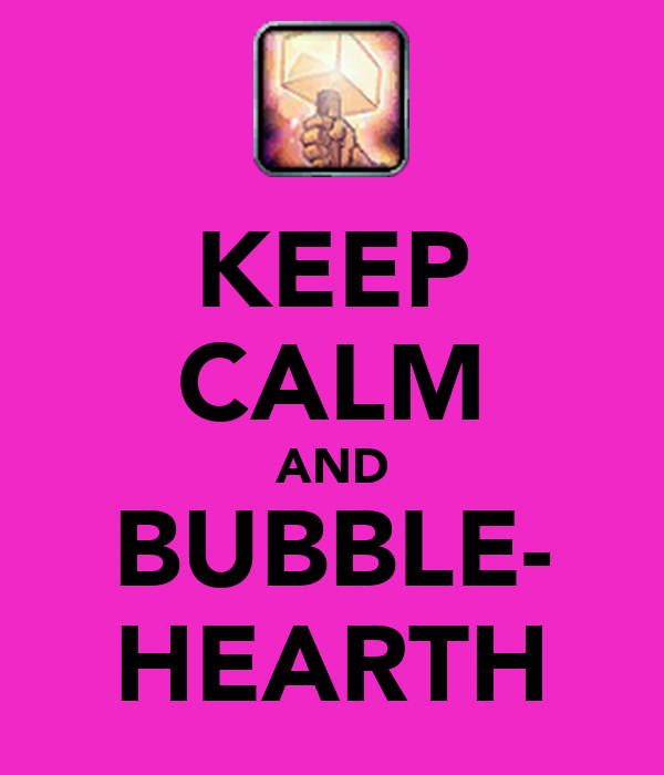 KEEP CALM AND BUBBLE- HEARTH