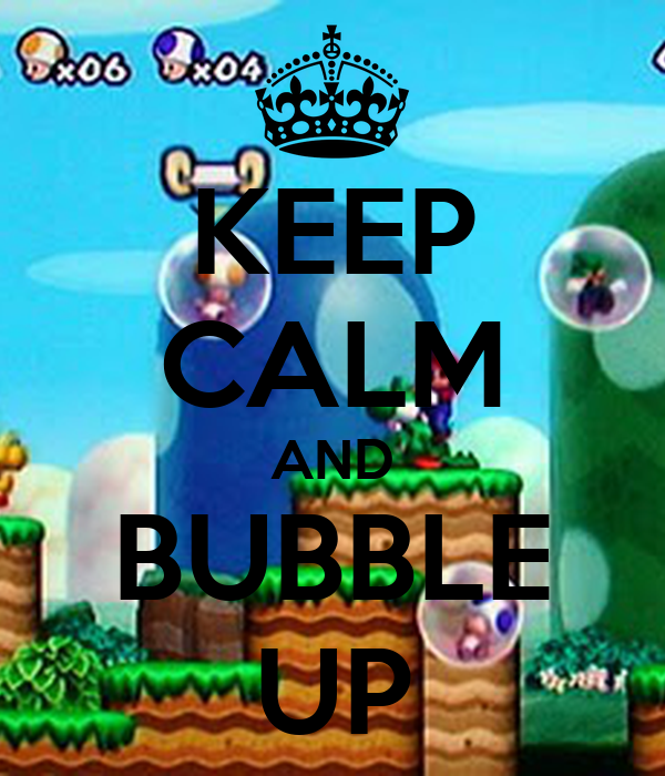 KEEP CALM AND BUBBLE UP
