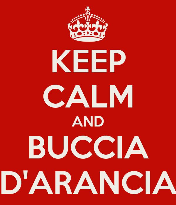 KEEP CALM AND BUCCIA D'ARANCIA