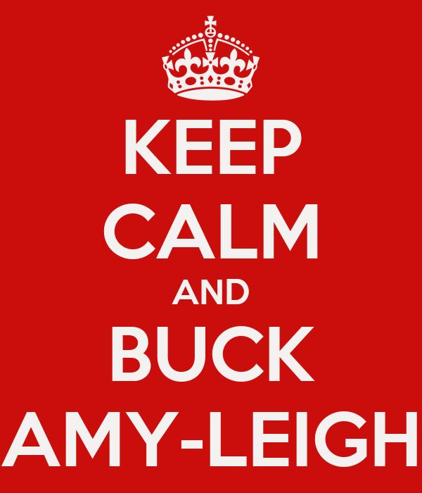 KEEP CALM AND BUCK AMY-LEIGH