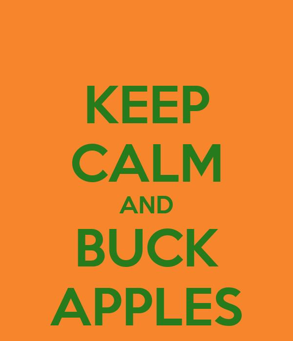 KEEP CALM AND BUCK APPLES