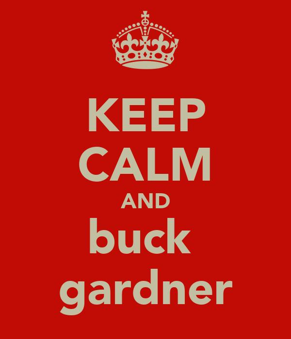 KEEP CALM AND buck  gardner
