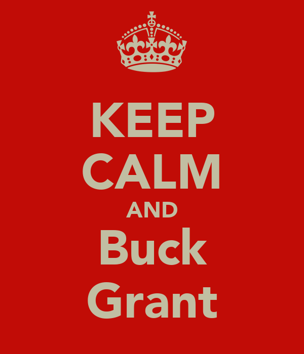 KEEP CALM AND Buck Grant