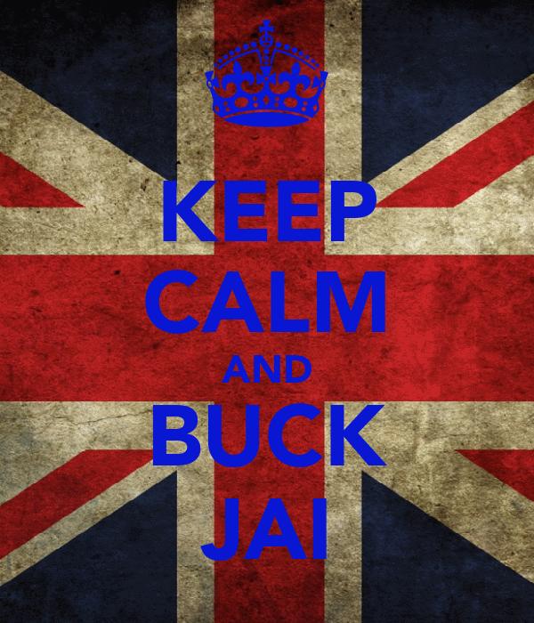 KEEP CALM AND BUCK JAI