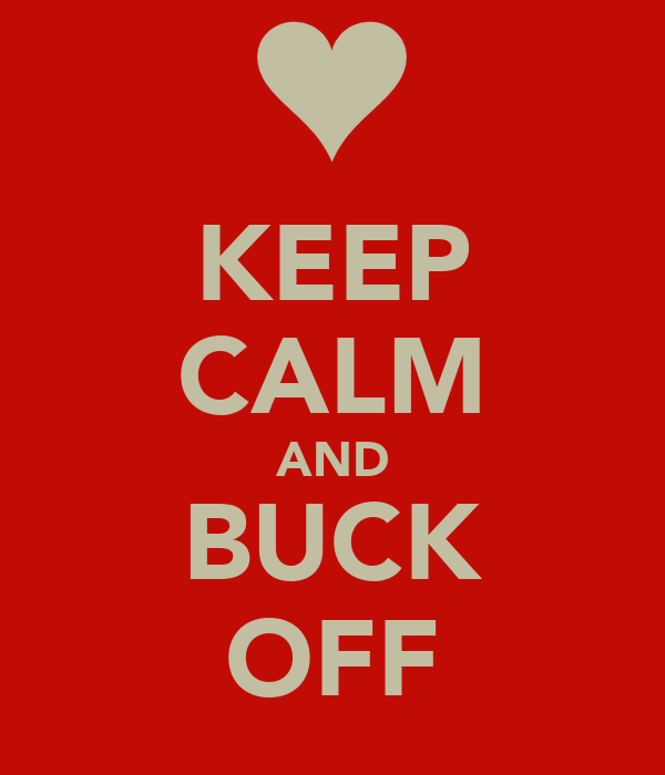 KEEP CALM AND BUCK OFF