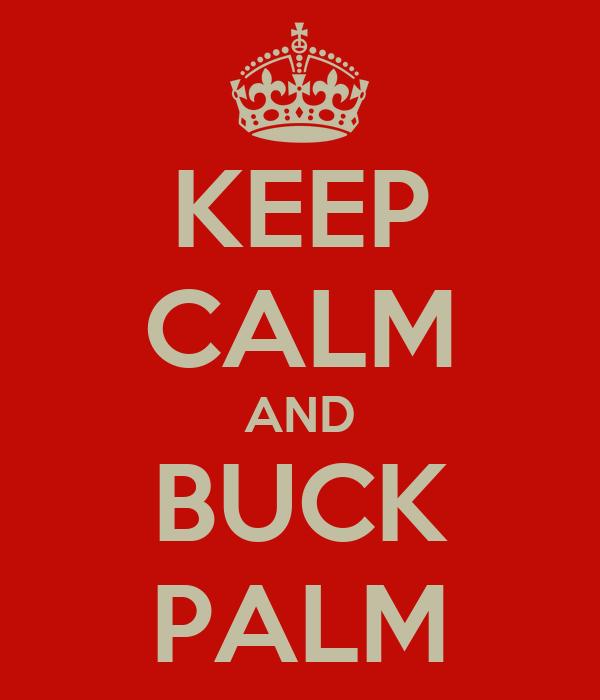 KEEP CALM AND BUCK PALM