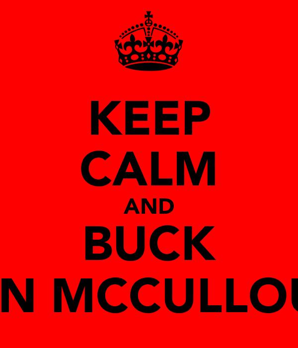 KEEP CALM AND BUCK RYAN MCCULLOUGH