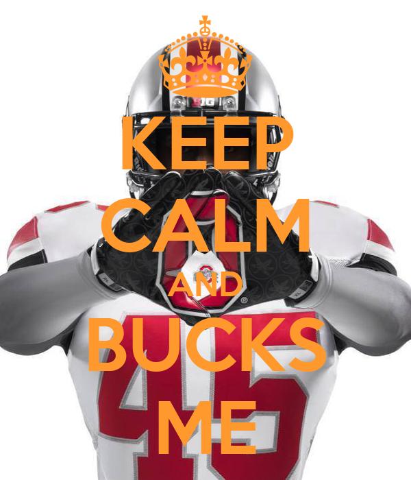 KEEP CALM AND BUCKS ME
