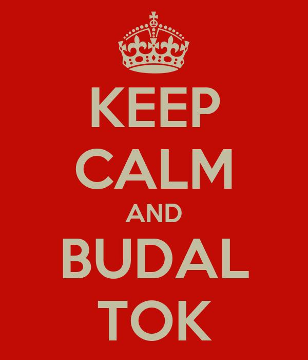 KEEP CALM AND BUDAL TOK