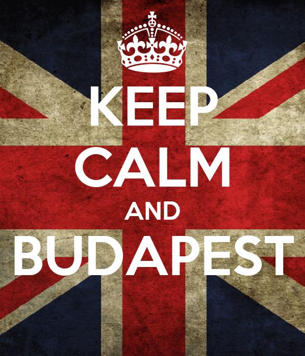 KEEP CALM AND BUDAPEST