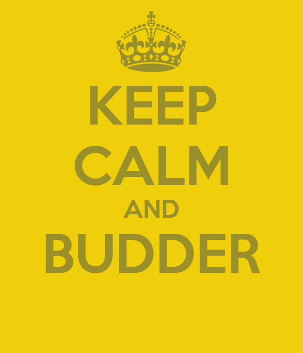 KEEP CALM AND BUDDER