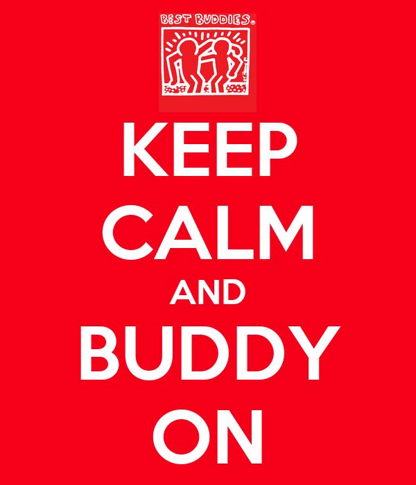 KEEP CALM AND BUDDY ON
