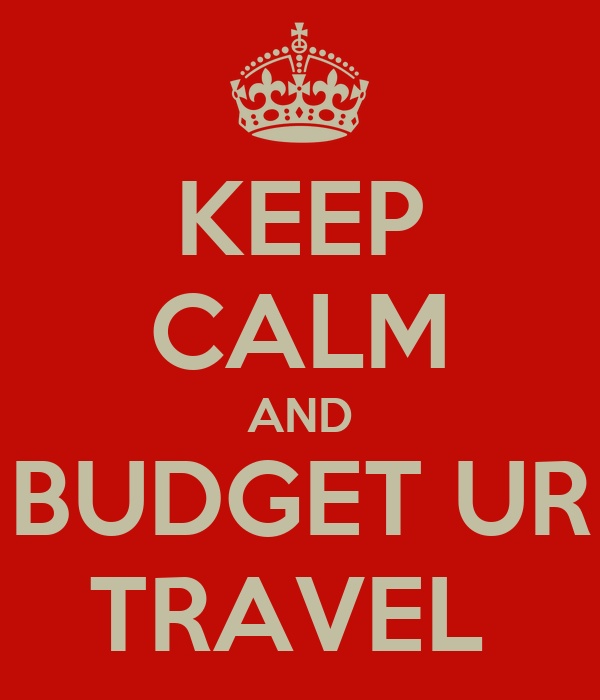 KEEP CALM AND BUDGET UR TRAVEL