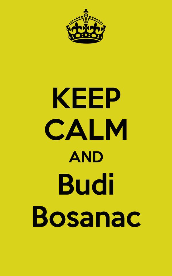 KEEP CALM AND Budi Bosanac