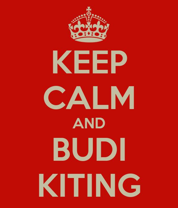 KEEP CALM AND BUDI KITING