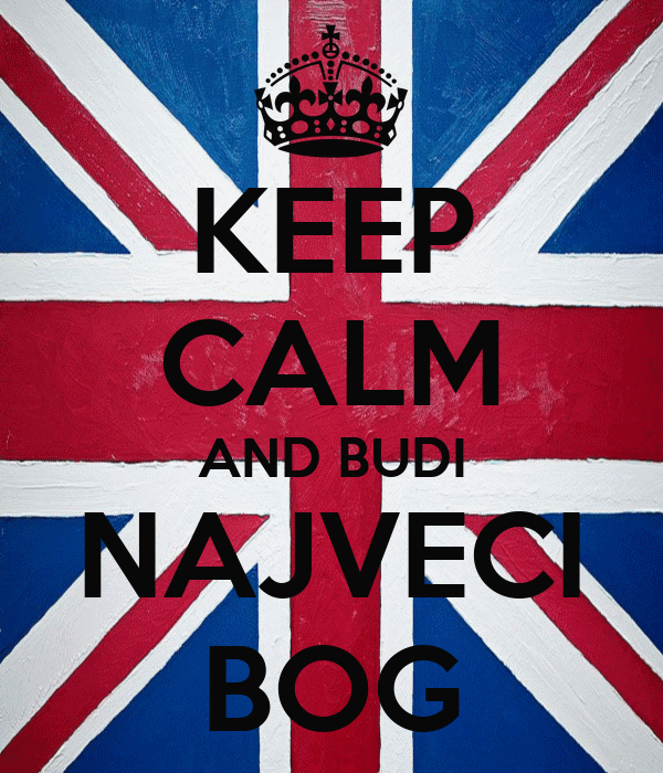 KEEP CALM AND BUDI NAJVECI BOG