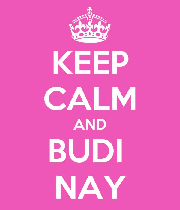 KEEP CALM AND BUDI  NAY