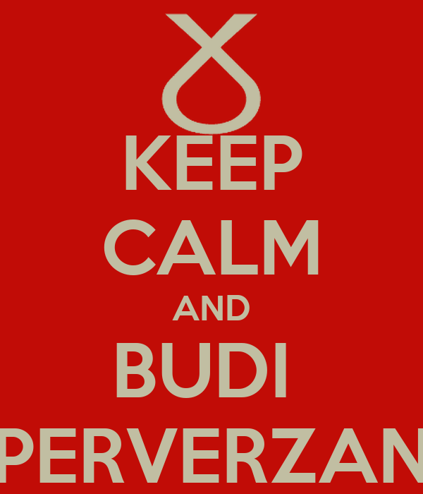 KEEP CALM AND BUDI  PERVERZAN