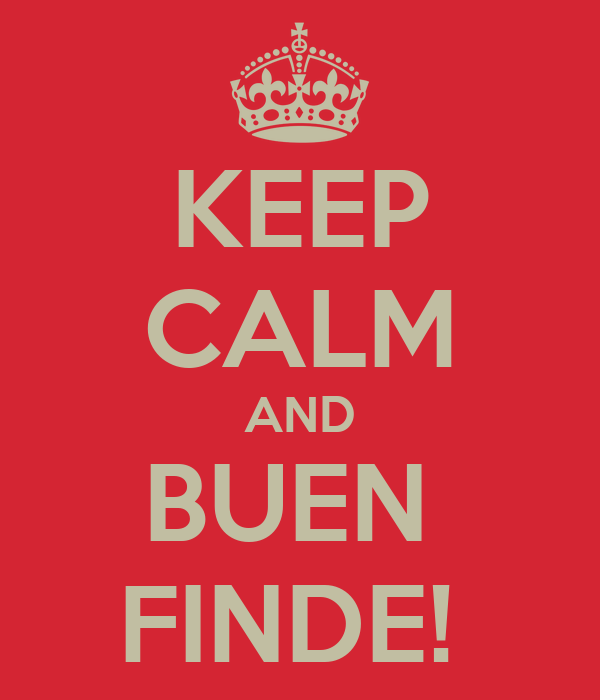 KEEP CALM AND BUEN  FINDE!