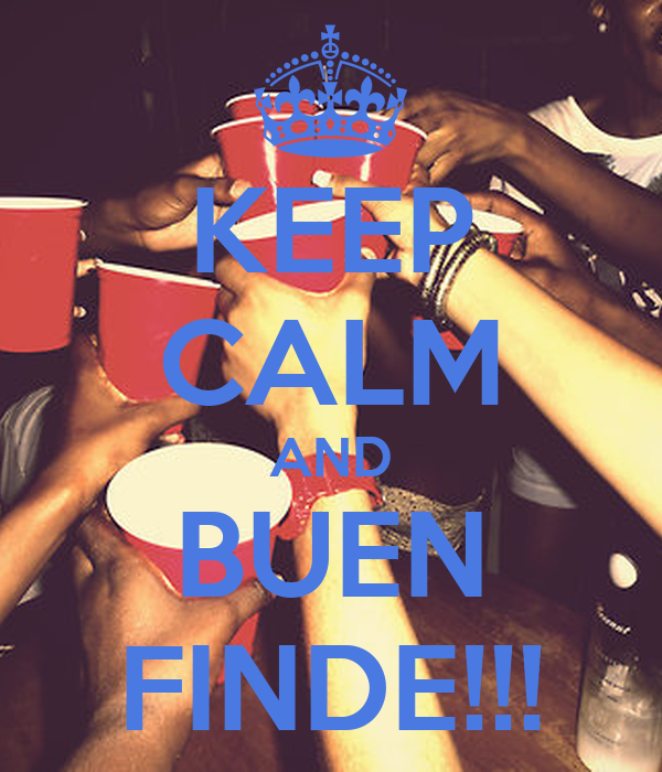 KEEP CALM AND BUEN FINDE!!!