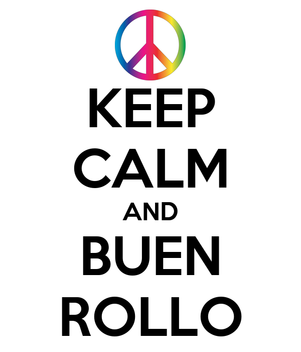 KEEP CALM AND BUEN ROLLO