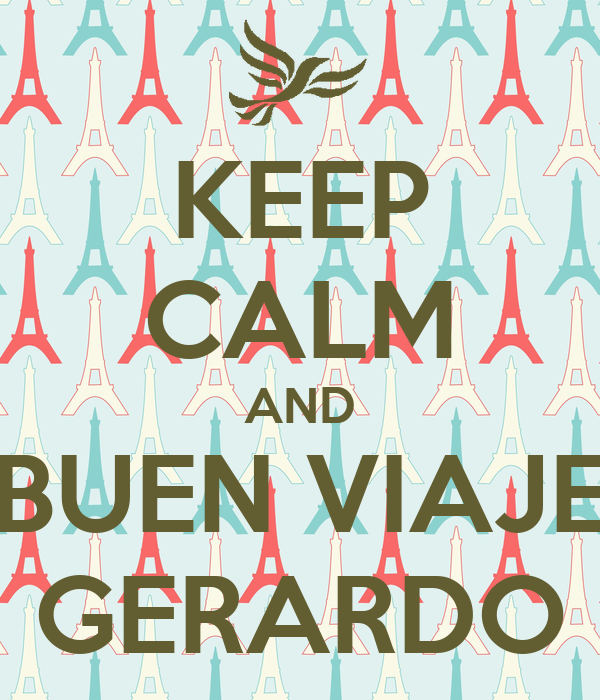 KEEP CALM AND BUEN VIAJE GERARDO