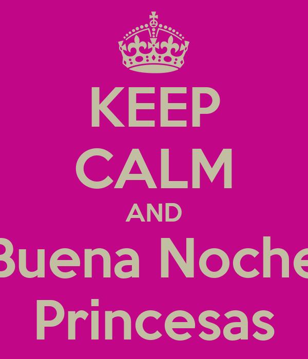 KEEP CALM AND Buena Noche Princesas