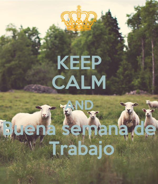 KEEP CALM AND Buena semana de  Trabajo
