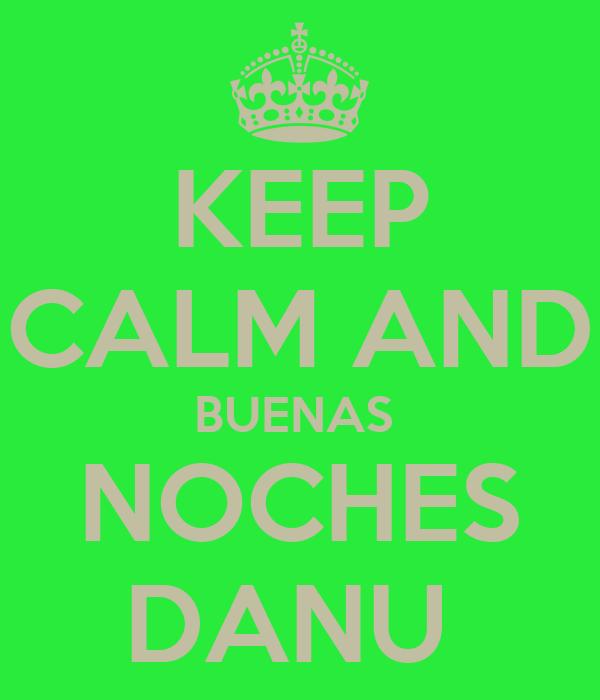 KEEP CALM AND BUENAS  NOCHES DANU