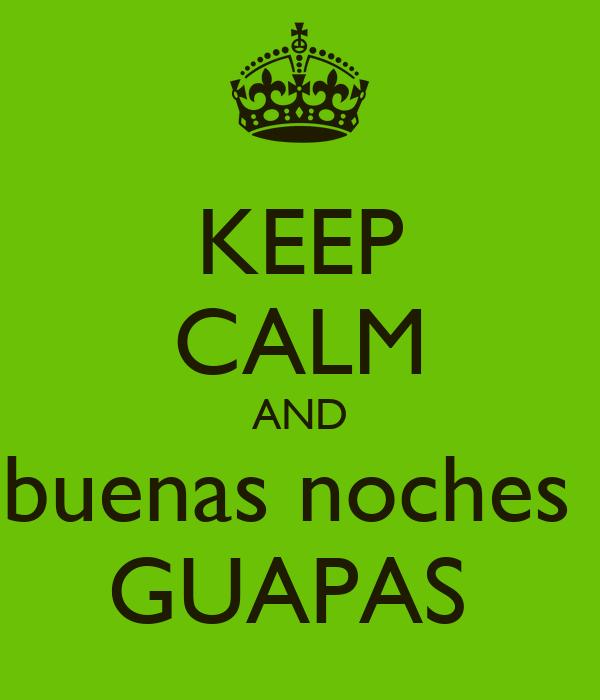 KEEP CALM AND  buenas noches   GUAPAS